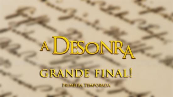 A Desonra - Grande final